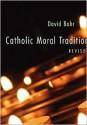 Catholic Moral Tradition - David Bohr