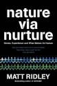 Nature Via Nurture: Genes, Experience And What Makes Us Human - Matt Ridley