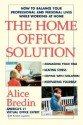 The Home Office Solution: How to Balance Your Professional and Personal Lives While Working at Home - Alice Bredin, Kirsten Lagatree