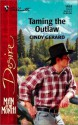 Taming The Outlaw (Silhouette Desire, #1465) (Man Of The Month) - Cindy Gerard