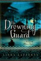 The Drowning Guard: A Novel of the Ottoman Empire - Linda Lafferty