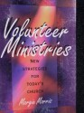 Volunteer Ministries: New Strategies for Today's Church - Margie Morris