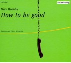 How To Be Good - Nick Hornby, Esther Schweins