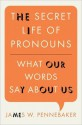 The Secret Life of Pronouns: What Our Words Say About Us - James W. Pennebaker