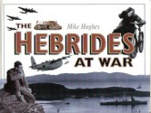 The Hebrides at War - Mike Hughes