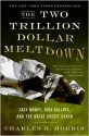 The Two Trillion Dollar Meltdown: Easy Money, High Rollers, and the Great Credit Crash - Charles R. Morris