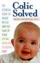 Colic Solved: The Essential Guide to Infant Reflux and the Care of Your Crying, Difficult-to- Soothe Baby - Bryan Vartabedian