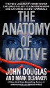 The Anatomy of Motive: The FBI's Legendary Mindhunter Explores the Key to Understanding and Catching Violent Criminals - Mark Olshaker, John E. (Edward) Douglas