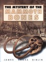 The Mystery of the Mammoth Bones and How It Was Solved - James Cross Giblin, James Cross Giblin