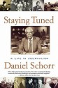 Staying Tuned: A Life in Journalism - Daniel Schorr