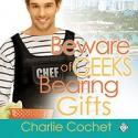 Beware of Geeks Bearing Gifts - Charlie Cochet, Michael Stellman