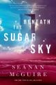 Beneath the Sugar Sky - Seanan McGuire