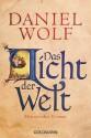 Das Licht der Welt: Historischer Roman - Daniel Wolf