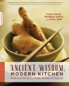Ancient Wisdom, Modern Kitchen: Recipes from the East for Health, Healing, and Long Life - Yuan Wang, Warren Sheir, Mika Ono