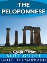 The Peloponnese: including Corinth, Olympia, Sparta, the Mani, Sikyon, Nemea, Monemvasia, Nafplion, Mycenae, Epidaurus, Argos, Pylos, Mistra, Patras and ... from Blue Guide Greece the Mainland) - Blue Guides