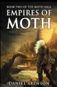 Empires of Moth: The Moth Saga, Book 2 - Daniel Arenson
