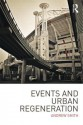 Events and Urban Regeneration: The Strategic Use of Events to Revitalise Cities - Andrew Smith