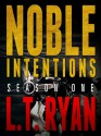 Noble Intentions: Season One - L.T. Ryan