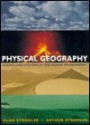 Physical Geography: Science And Systems Of The Human Environment - Alan H. Strahler, Arthur N. Strahler