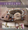The Jewelry Architect: Techniques and Projects for Mixed-Media Jewelry - Kate McKinnon