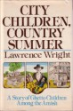 City Children, Country Summer: A Story of Ghetto Children Among the Amish - Lawrence Wright