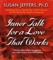Inner Talk for a Love That Works: Positive Affirmations for Opening Your Heart to Love, Trust and Intimacy - Susan Jeffers