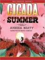 Cicada Summer (MP3 Book) - Andrea Beaty, Maria Cabezas