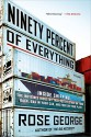 Ninety Percent of Everything: Inside Shipping, the Invisible Industry That Puts Clothes on Your Back, Gas in Your Car, and Food on Your Plate - Rose George