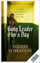 Gang Leader for a Day: A Rogue Sociologist Crosses the Line - Sudhir Venkatesh