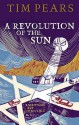 A Revolution of the Sun - Tim Pears