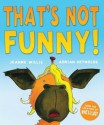 That's Not Funny! - Jeanne Willis, Adrian Reynolds