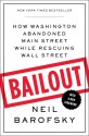 Bailout: An Inside Account of How Washington Abandoned Main Street While Rescuing Wall Street - Neil Barofsky