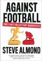 Against Football: A Reluctant Manifesto - Steve Almond