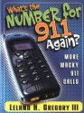 What's the Number for 911 Again?: More Wacky 911 Calls - Leland Gregory
