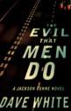 The Evil That Men Do: A Jackson Donne Novel - Dave White