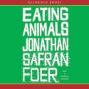Eating Animals - Jonathan Safran Foer, Jonathan Todd Ross
