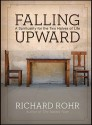 Falling Upward: A Spirituality for the Two Halves of Life - Richard Rohr