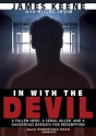 In with the Devil: A Fallen Hero, a Serial Killer, and a Dangerous Bargain for Redemption - James Keene