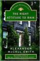The Right Attitude to Rain (Isabel Dalhousie Series #3) - Alexander McCall Smith
