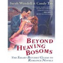 Beyond Heaving Bosoms: The Smart Bitches' Guide to Romance Novels - Sarah Wendell