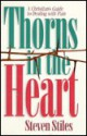 Thorns in the Heart: A Christians Guide to Dealing with Pain - Steven Stiles