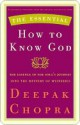 The Essential How to Know God the Essential How to Know God the Essential How to Know God - Deepak Chopra