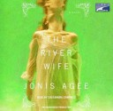 The River Wife - Jonis Agee