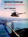 Vertical Challenge: The Hiller Aircraft Story - Jay Spenser