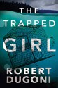 The Trapped Girl (The Tracy Crosswhite Series) - Robert Dugoni