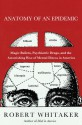 Anatomy of an Epidemic: Magic Bullets, Psychiatric Drugs, and the Astonishing Rise of Mental Illness in America - Robert Whitaker