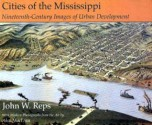 Cities of the Mississippi: Nineteenth-Century Images of Urban Development - John W. Reps, Alex Maclean