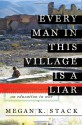 Every Man in This Village is a Liar: An Education in War - Megan K. Stack