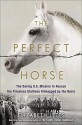 The Perfect Horse: The Daring U.S. Mission to Rescue the Priceless Stallions Kidnapped by the Nazis - Elizabeth Letts
