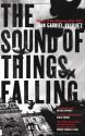 The Sound of Things Falling - Juan Gabriel Vásquez